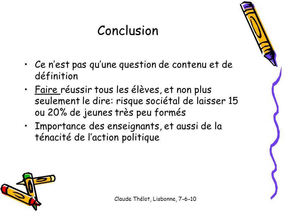 Claude Thélot, Lisbonne, 7-6-10 Conclusion Ce nest pas quune question de contenu et de définition Faire réussir tous les élèves, et non plus seulement