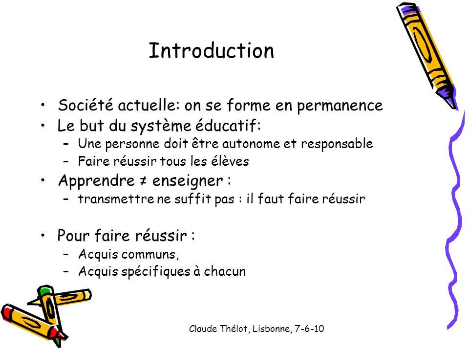 Claude Thélot, Lisbonne, 7-6-10 Introduction Société actuelle: on se forme en permanence Le but du système éducatif: –Une personne doit être autonome