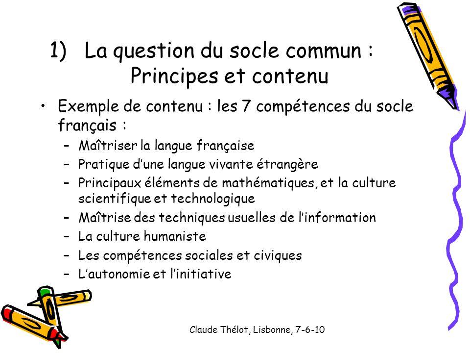 Claude Thélot, Lisbonne, 7-6-10 Exemple de contenu : les 7 compétences du socle français : –Maîtriser la langue française –Pratique dune langue vivant