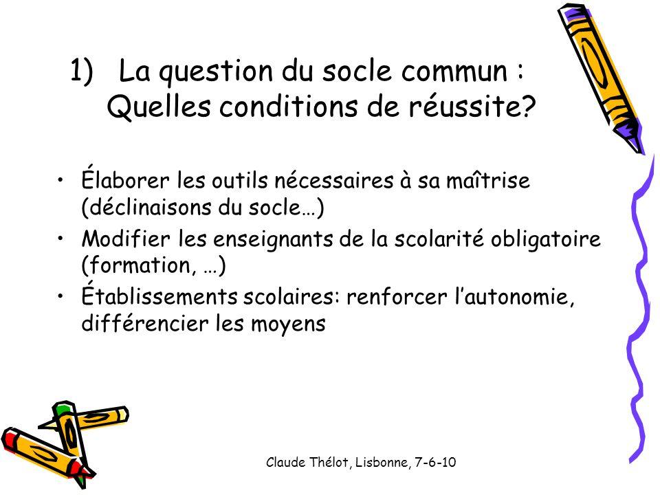 Claude Thélot, Lisbonne, 7-6-10 Élaborer les outils nécessaires à sa maîtrise (déclinaisons du socle…) Modifier les enseignants de la scolarité obliga