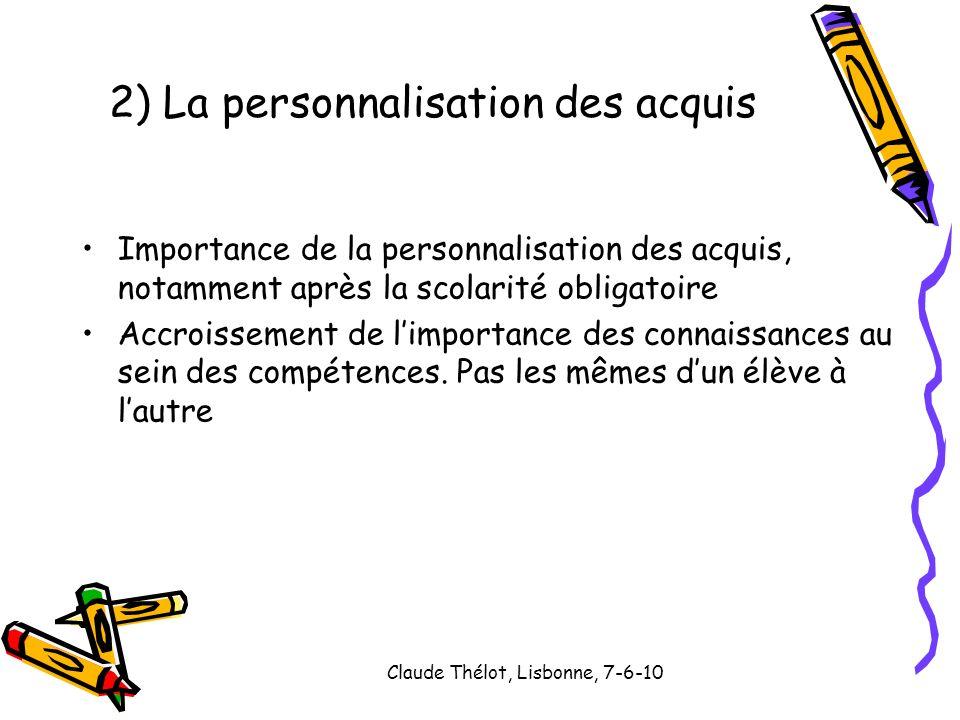 Claude Thélot, Lisbonne, 7-6-10 Importance de la personnalisation des acquis, notamment après la scolarité obligatoire Accroissement de limportance de