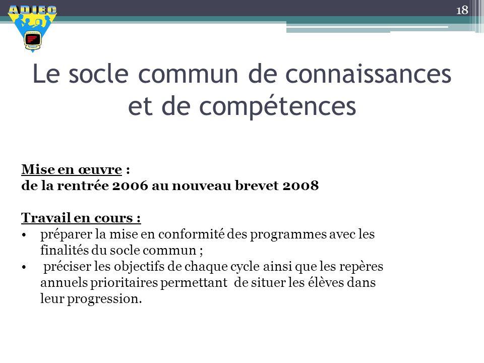 Le socle commun de connaissances et de compétences 18 Mise en œuvre : de la rentrée 2006 au nouveau brevet 2008 Travail en cours : préparer la mise en