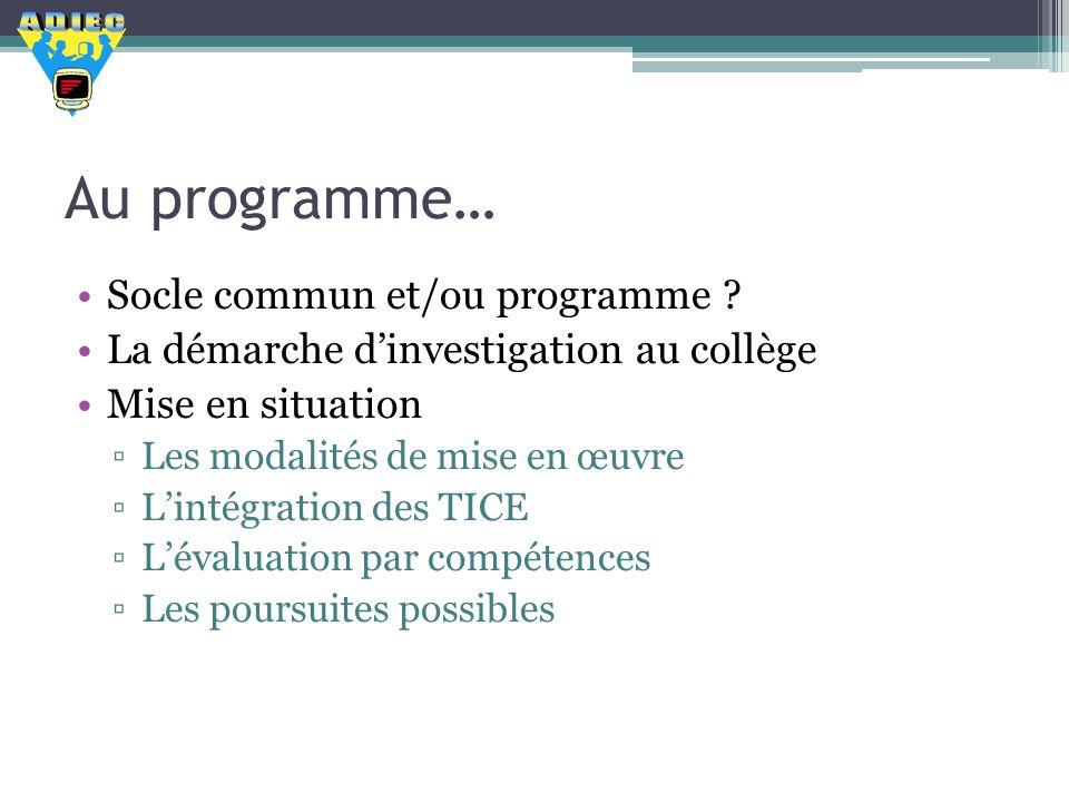 Au programme… Socle commun et/ou programme ? La démarche dinvestigation au collège Mise en situation Les modalités de mise en œuvre Lintégration des T