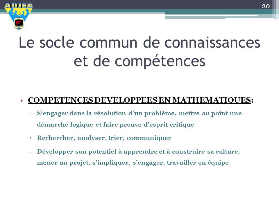 Le socle commun de connaissances et de compétences COMPETENCES DEVELOPPEES EN MATHEMATIQUES: Sengager dans la résolution dun problème, mettre au point