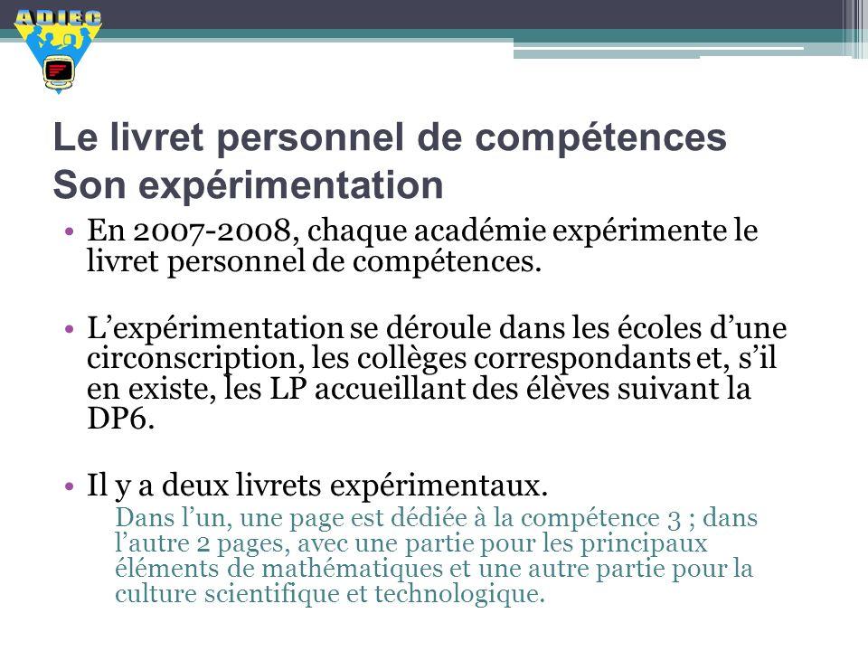 Le livret personnel de compétences Son expérimentation En 2007-2008, chaque académie expérimente le livret personnel de compétences. Lexpérimentation