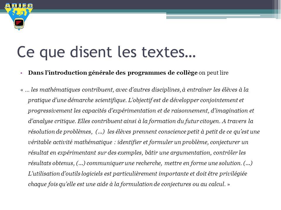Ce que disent les textes… Dans lintroduction générale des programmes de collège on peut lire « … les mathématiques contribuent, avec dautres disciplin