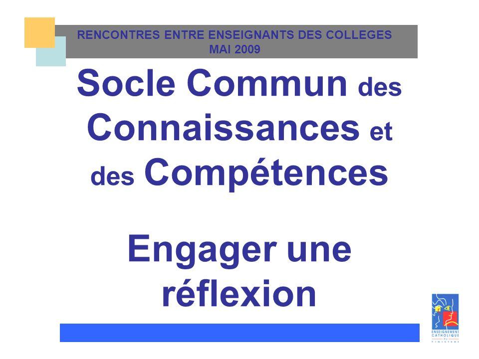 RENCONTRES ENTRE ENSEIGNANTS DES COLLEGES MAI 2009 TITRE Socle Commun des Connaissances et des Compétences Engager une réflexion