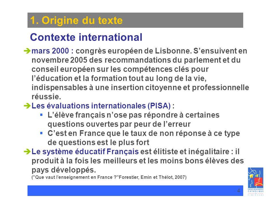 TITRE DU DIAPORAMA 4 1. Origine du texte Contexte international mars 2000 : congrès européen de Lisbonne. Sensuivent en novembre 2005 des recommandati