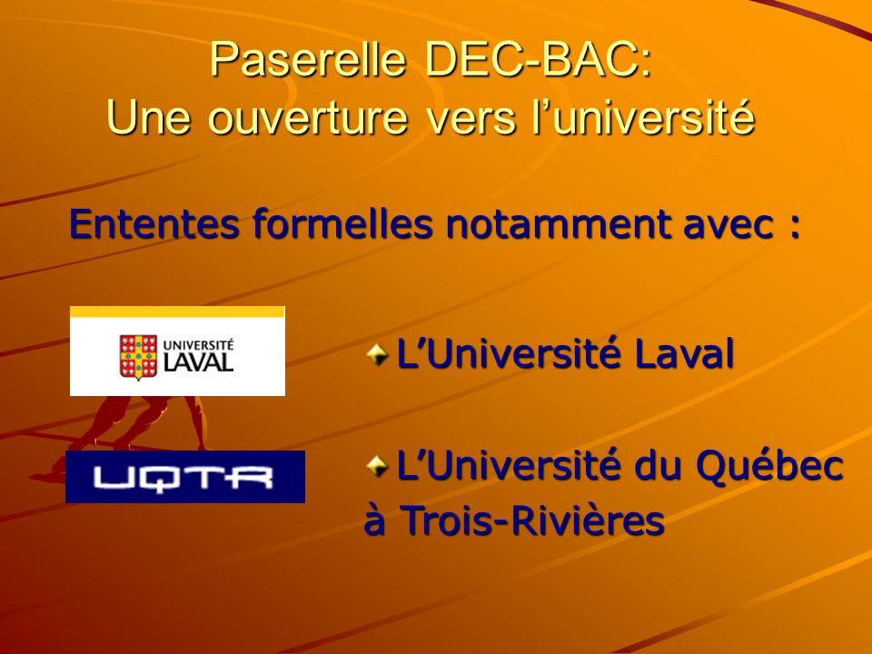 Paserelle DEC-BAC: Une ouverture vers luniversité Ententes formelles notamment avec : LUniversité Laval LUniversité du Québec à Trois-Rivières
