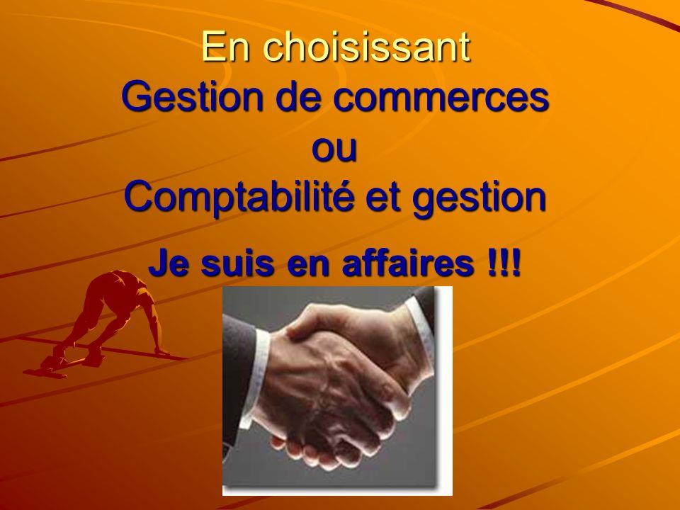 En choisissant Gestion de commerces ou Comptabilité et gestion Je suis en affaires !!!