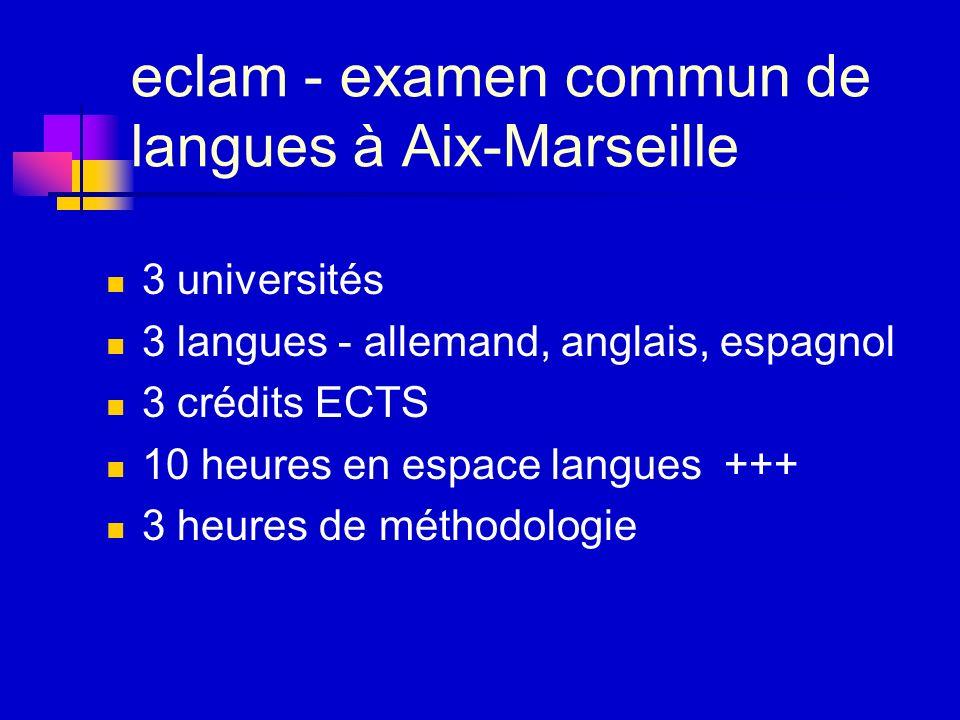 eclam - examen commun de langues à Aix-Marseille 3 universités 3 langues - allemand, anglais, espagnol 3 crédits ECTS 10 heures en espace langues +++ 3 heures de méthodologie