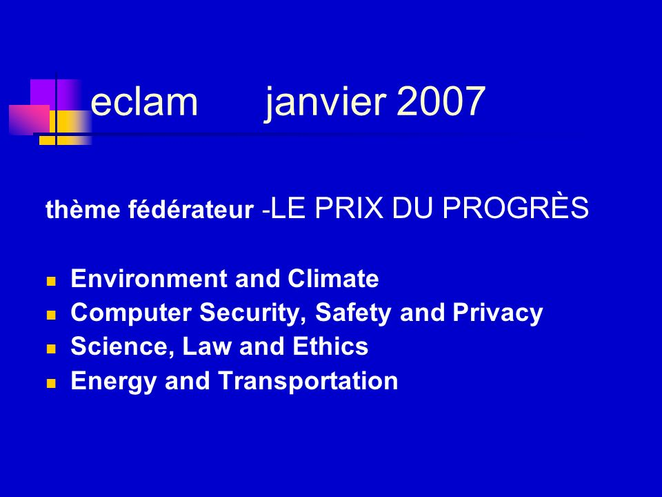 eclam janvier 2007 thème fédérateur - LE PRIX DU PROGRÈS Environment and Climate Computer Security, Safety and Privacy Science, Law and Ethics Energy and Transportation