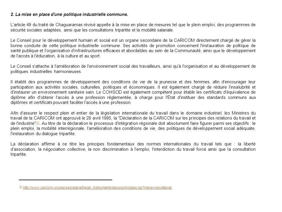 2. La mise en place d'une politique industrielle commune. L'article 49 du traité de Chaguaramas révisé appelle à la mise en place de mesures tel que l