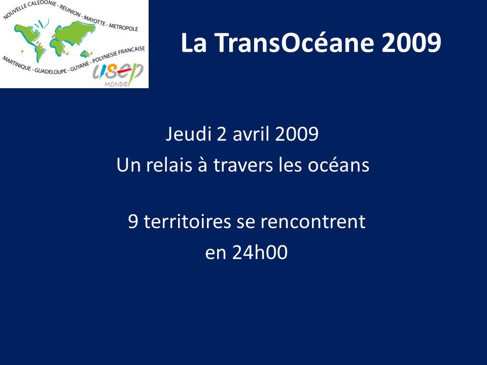 La TransOcéane 2009 Jeudi 2 avril 2009 Un relais à travers les océans 9 territoires se rencontrent en 24h00