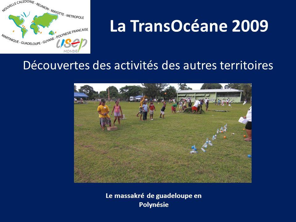La TransOcéane 2009 Découvertes des activités des autres territoires Le massakré de guadeloupe en Polynésie