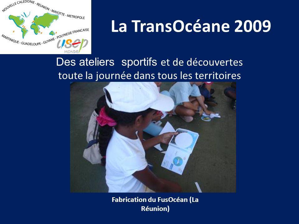 La TransOcéane 2009 Des ateliers sportifs et de découvertes toute la journée dans tous les territoires Fabrication du FusOcéan (La Réunion)