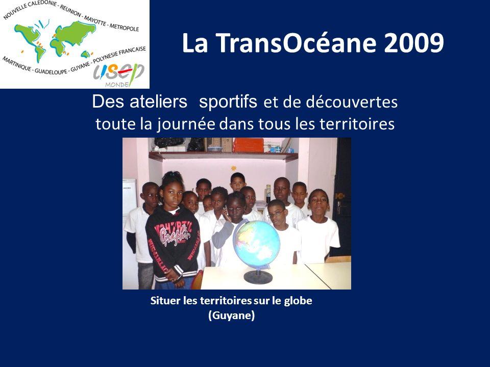 La TransOcéane 2009 Des ateliers sportifs et de découvertes toute la journée dans tous les territoires Situer les territoires sur le globe (Guyane)