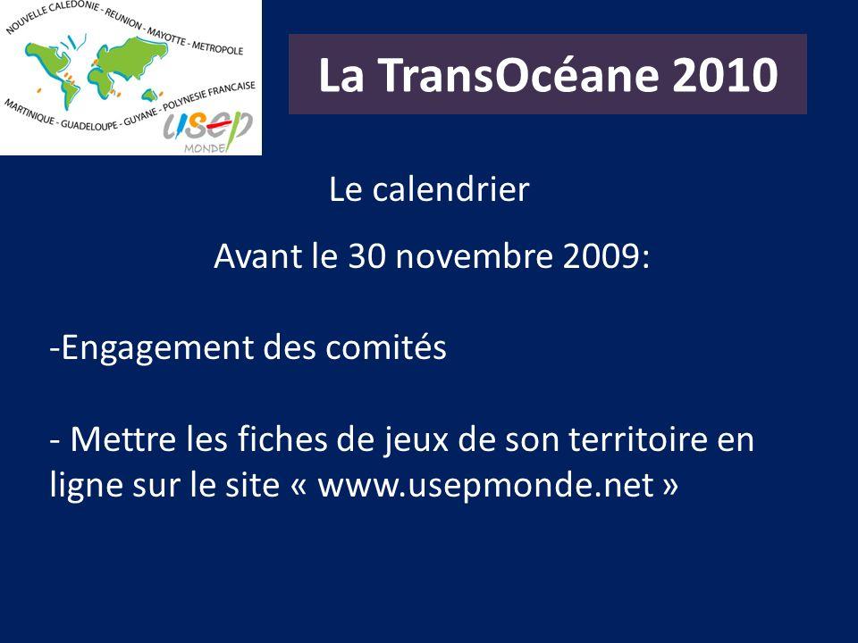 La TransOcéane 2010 Le calendrier Avant le 30 novembre 2009: -Engagement des comités - Mettre les fiches de jeux de son territoire en ligne sur le sit