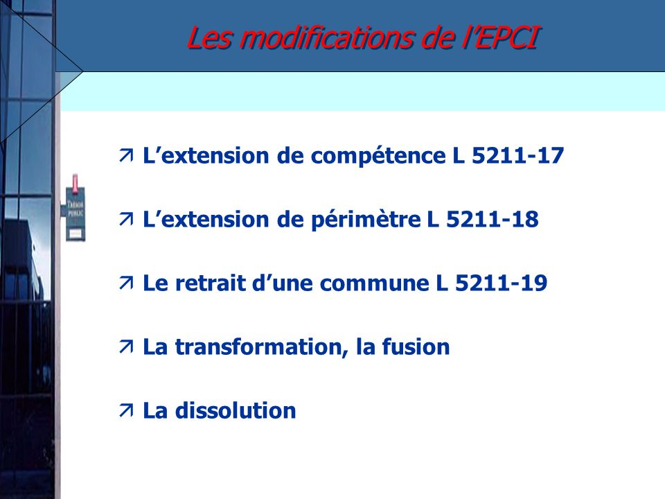 äLextension de compétence L 5211-17 äLextension de périmètre L 5211-18 äLe retrait dune commune L 5211-19 äLa transformation, la fusion äLa dissolution Les modifications de lEPCI