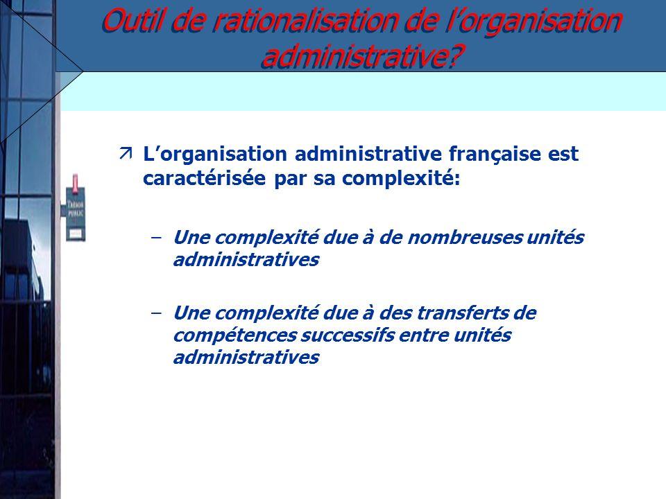 Lorganisation administrative française est caractérisée par sa complexité: –Une complexité due à de nombreuses unités administratives –Une complexité