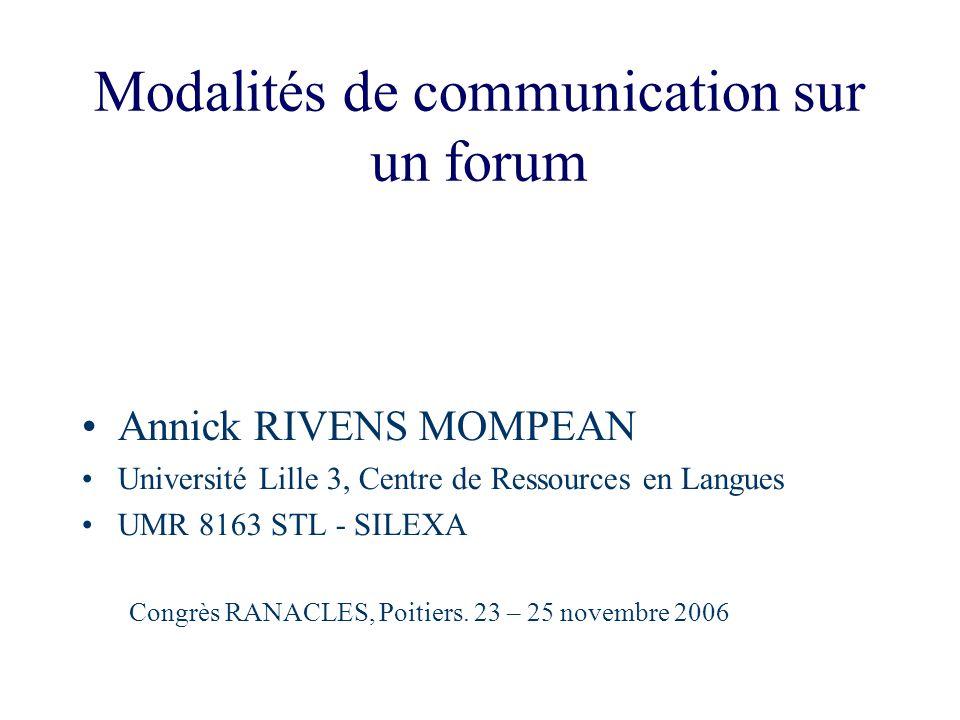 Modalités de communication sur un forum Annick RIVENS MOMPEAN Université Lille 3, Centre de Ressources en Langues UMR 8163 STL - SILEXA Congrès RANACL