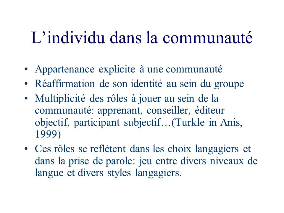 Lindividu dans la communauté Appartenance explicite à une communauté Réaffirmation de son identité au sein du groupe Multiplicité des rôles à jouer au