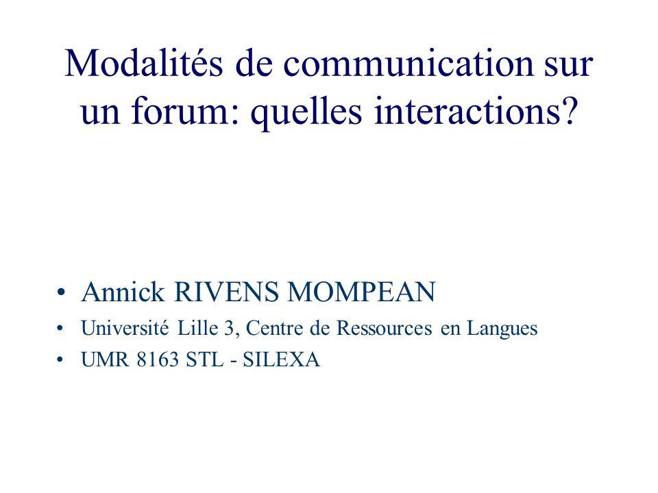Modalités de communication sur un forum: quelles interactions? Annick RIVENS MOMPEAN Université Lille 3, Centre de Ressources en Langues UMR 8163 STL