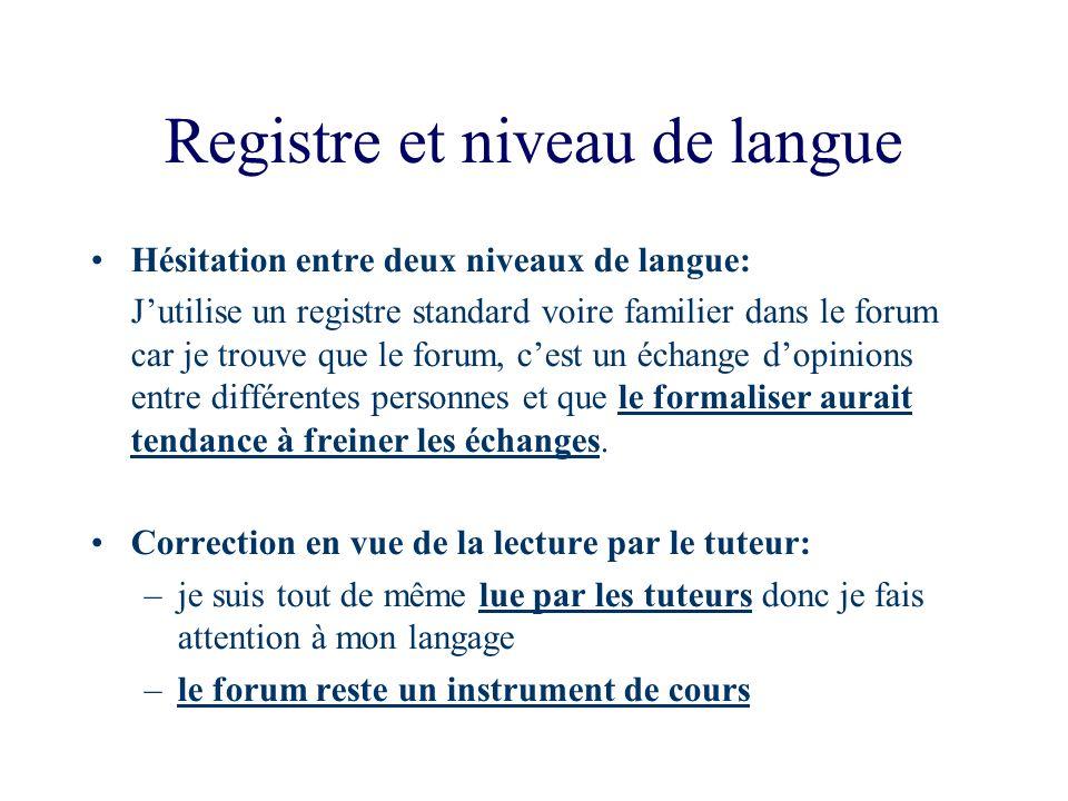 Registre et niveau de langue Hésitation entre deux niveaux de langue: Jutilise un registre standard voire familier dans le forum car je trouve que le