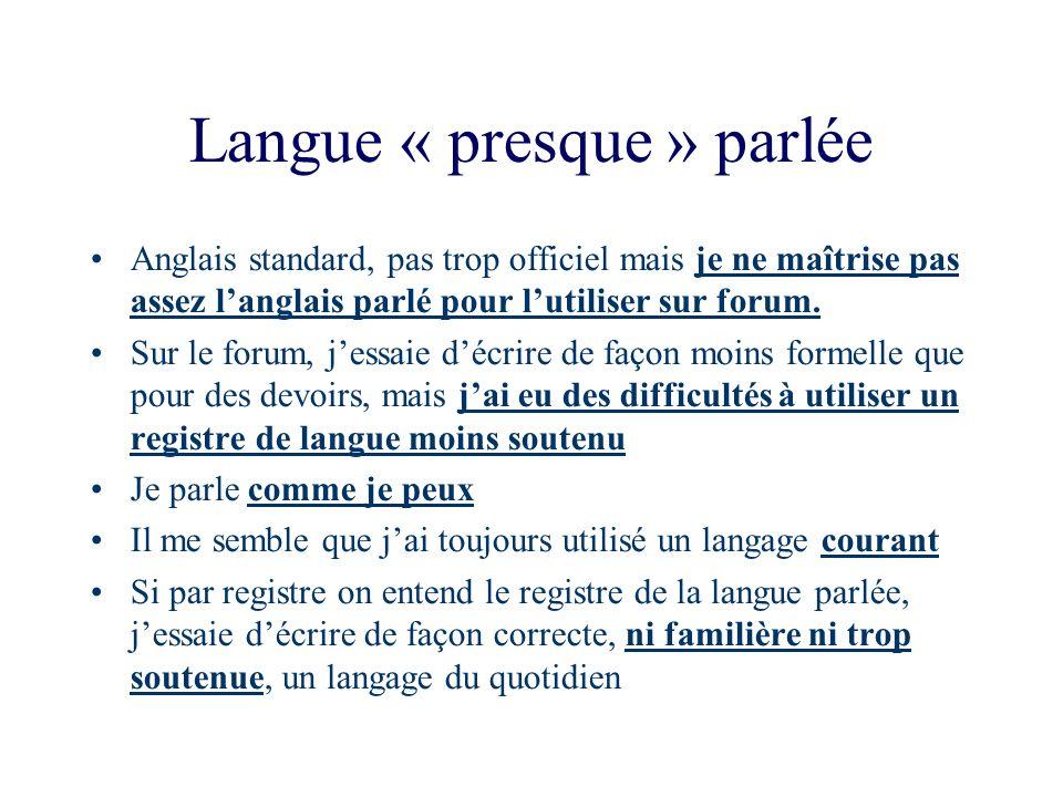 Langue « presque » parlée Anglais standard, pas trop officiel mais je ne maîtrise pas assez langlais parlé pour lutiliser sur forum. Sur le forum, jes