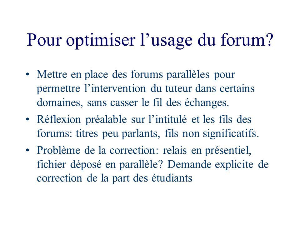 Pour optimiser lusage du forum? Mettre en place des forums parallèles pour permettre lintervention du tuteur dans certains domaines, sans casser le fi