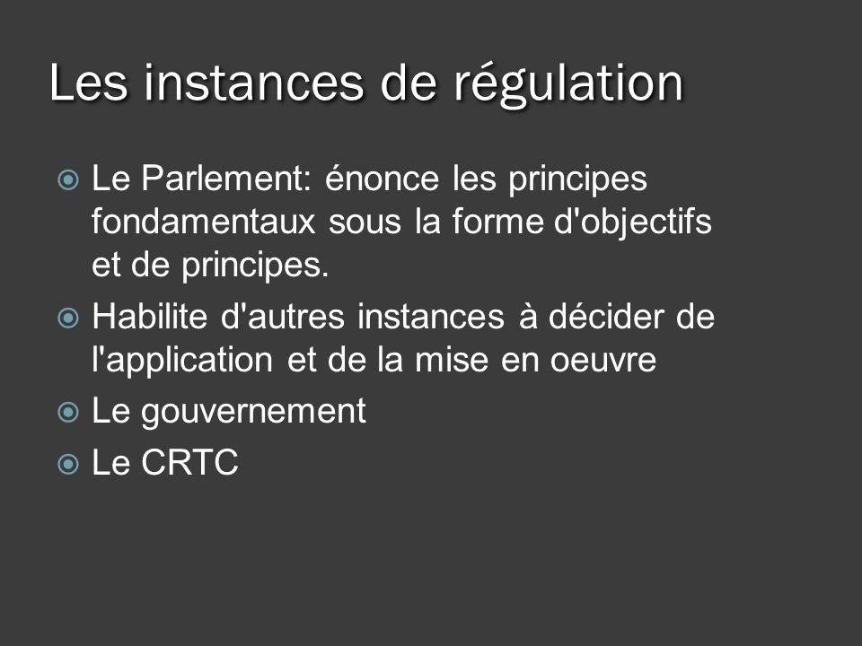 Les instances de régulation Le Parlement: énonce les principes fondamentaux sous la forme d objectifs et de principes.