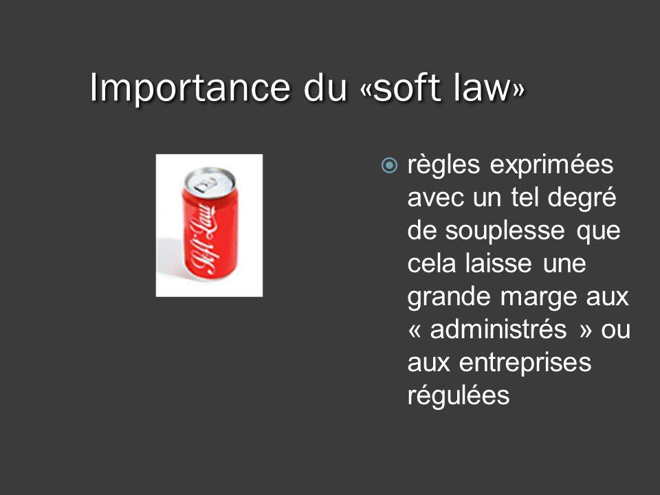 Importance du «soft law» règles exprimées avec un tel degré de souplesse que cela laisse une grande marge aux « administrés » ou aux entreprises régulées