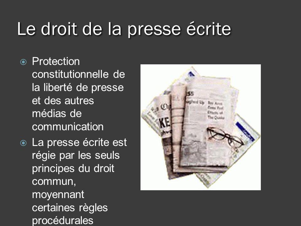 Le droit de la presse écrite Protection constitutionnelle de la liberté de presse et des autres médias de communication La presse écrite est régie par les seuls principes du droit commun, moyennant certaines règles procédurales