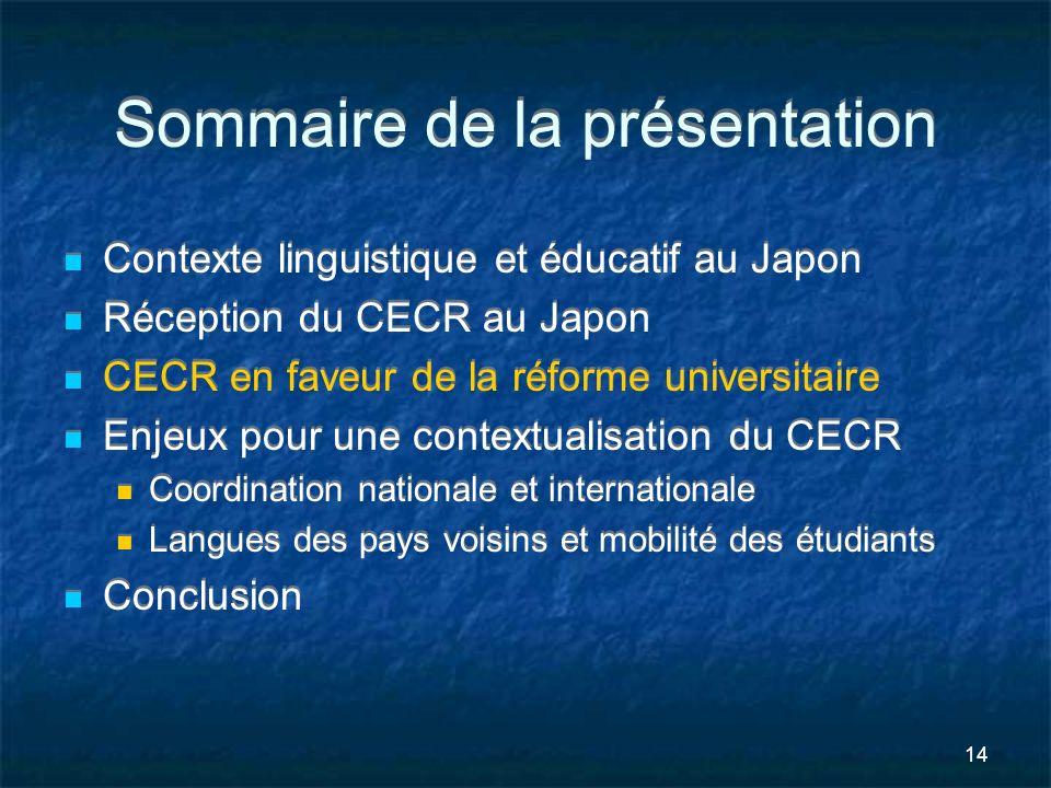 14 Sommaire de la présentation Contexte linguistique et éducatif au Japon Réception du CECR au Japon CECR en faveur de la réforme universitaire Enjeux