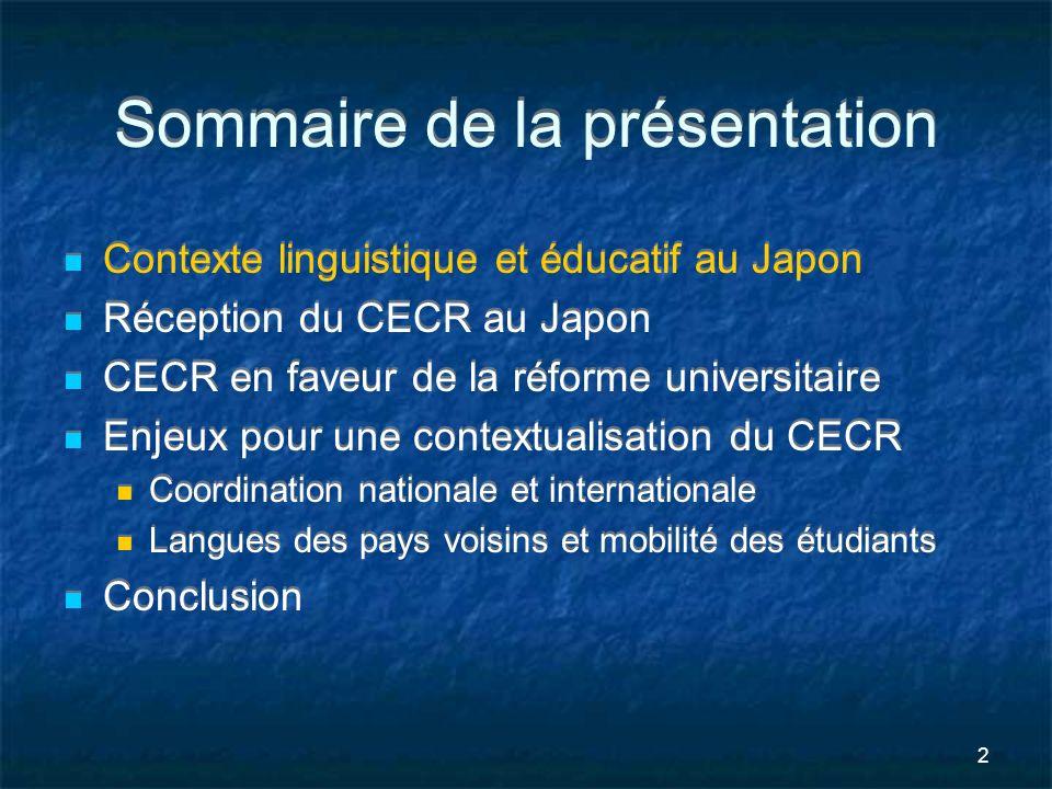 2 Sommaire de la présentation Contexte linguistique et éducatif au Japon Réception du CECR au Japon CECR en faveur de la réforme universitaire Enjeux