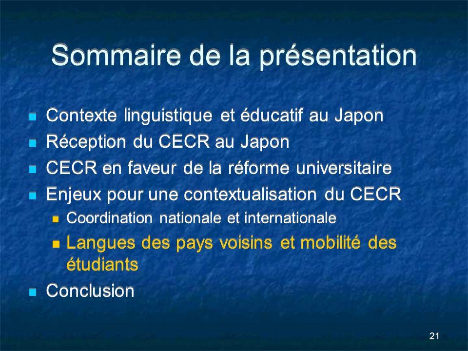 21 Sommaire de la présentation Contexte linguistique et éducatif au Japon Réception du CECR au Japon CECR en faveur de la réforme universitaire Enjeux