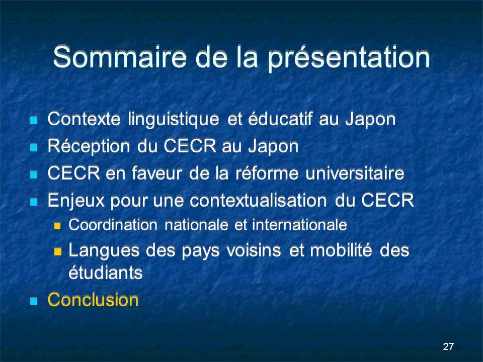27 Sommaire de la présentation Contexte linguistique et éducatif au Japon Réception du CECR au Japon CECR en faveur de la réforme universitaire Enjeux