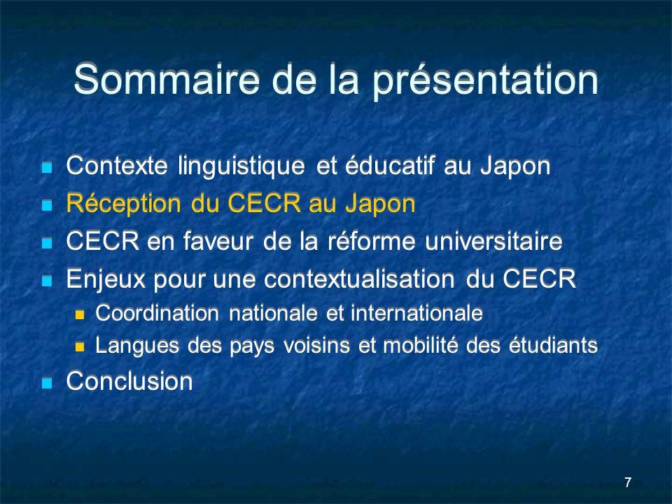 7 Sommaire de la présentation Contexte linguistique et éducatif au Japon Réception du CECR au Japon CECR en faveur de la réforme universitaire Enjeux