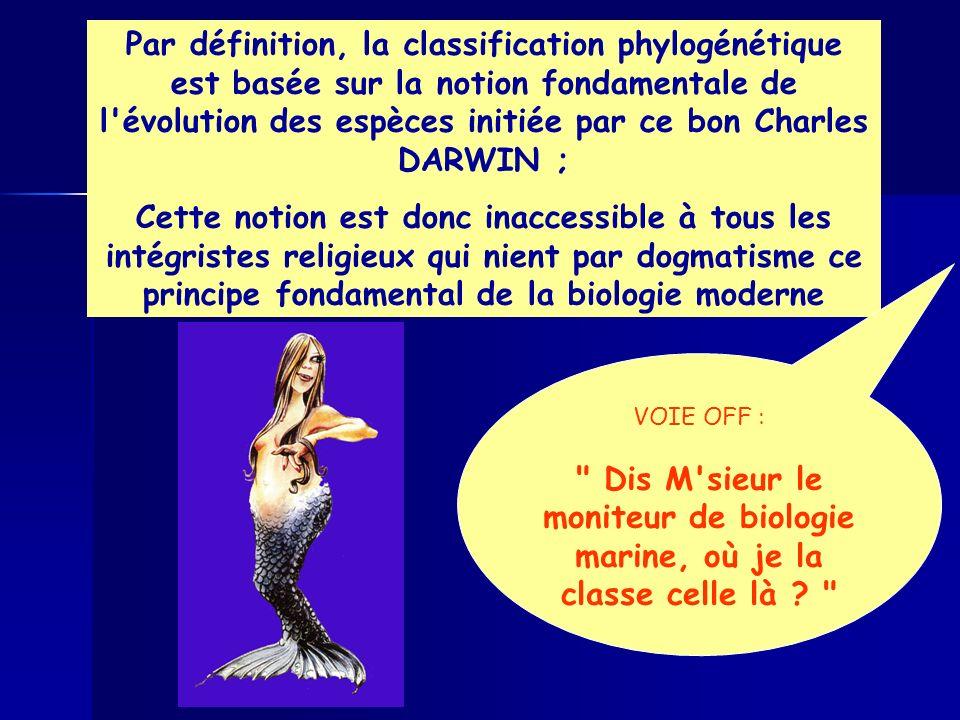 Par définition, la classification phylogénétique est basée sur la notion fondamentale de l'évolution des espèces initiée par ce bon Charles DARWIN ; C