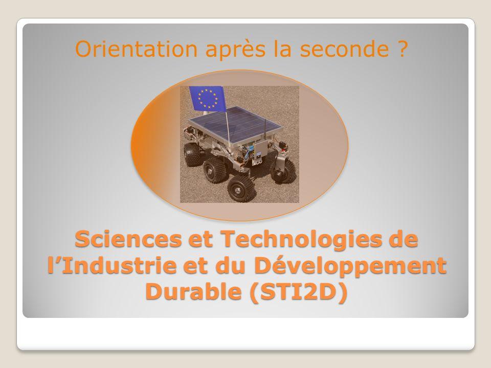 Sciences et Technologies de lIndustrie et du Développement Durable (STI2D) Orientation après la seconde ?