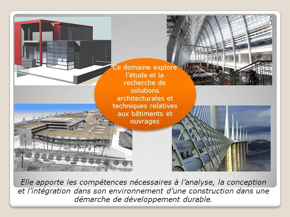 Ce domaine explore létude et la recherche de solutions architecturales et techniques relatives aux bâtiments et ouvrages Elle apporte les compétences nécessaires à lanalyse, la conception et lintégration dans son environnement dune construction dans une démarche de développement durable.