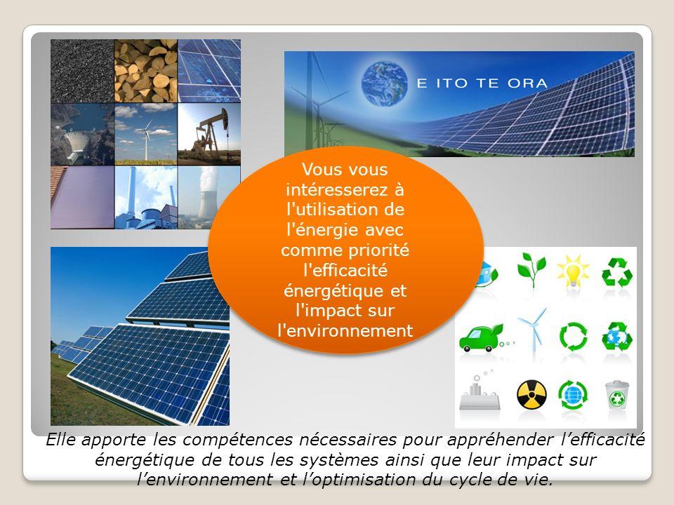 Elle apporte les compétences nécessaires pour appréhender lefficacité énergétique de tous les systèmes ainsi que leur impact sur lenvironnement et loptimisation du cycle de vie.