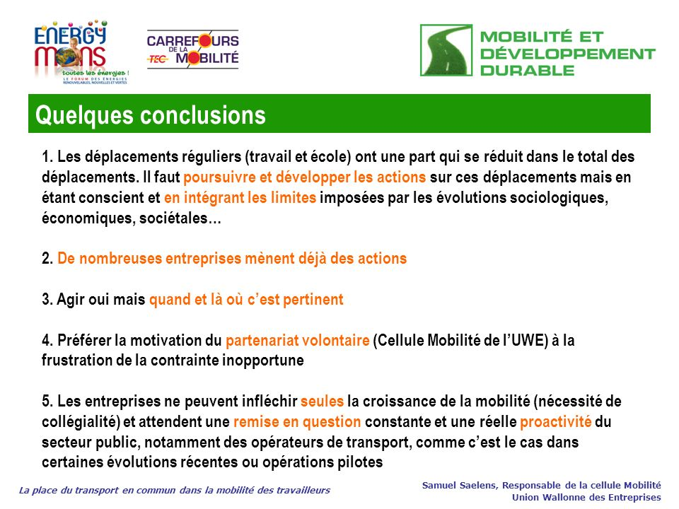 Quelques conclusions La place du transport en commun dans la mobilité des travailleurs Samuel Saelens, Responsable de la cellule Mobilité Union Wallon