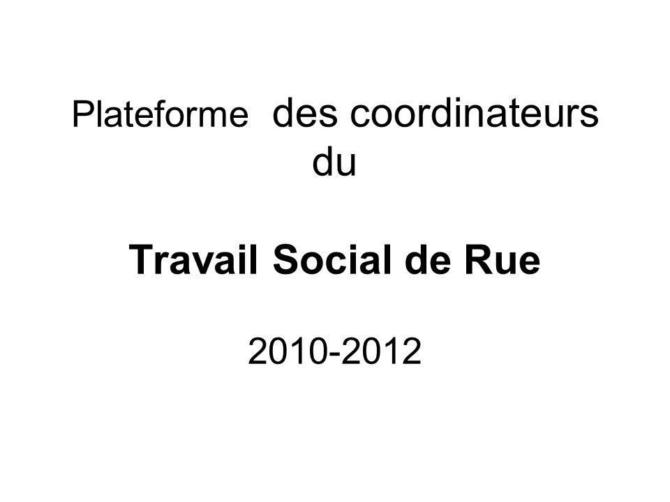 Plateforme des coordinateurs du Travail Social de Rue 2010-2012