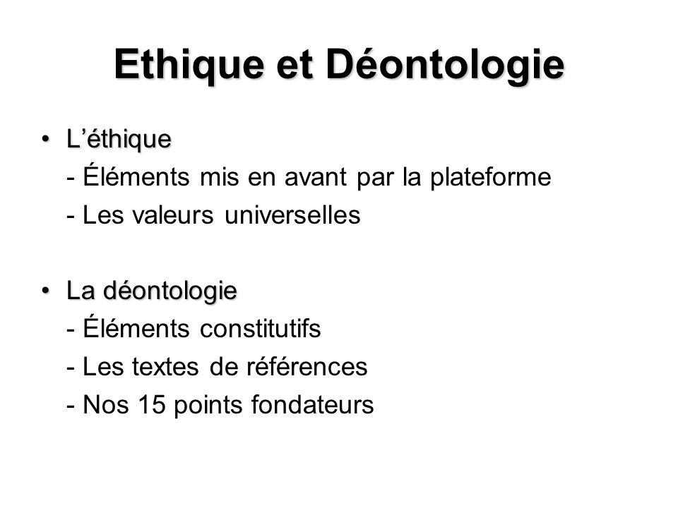 Ethique et Déontologie LéthiqueLéthique - Éléments mis en avant par la plateforme - Les valeurs universelles La déontologieLa déontologie - Éléments c