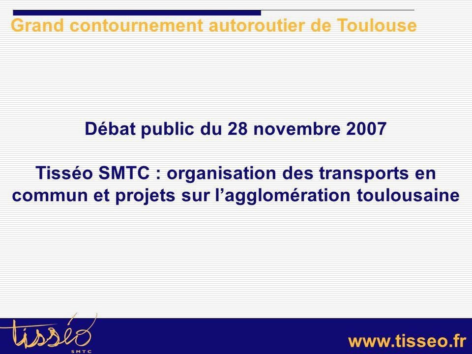 www.tisseo.fr Débat public du 28 novembre 2007 Tisséo SMTC : organisation des transports en commun et projets sur lagglomération toulousaine Grand con