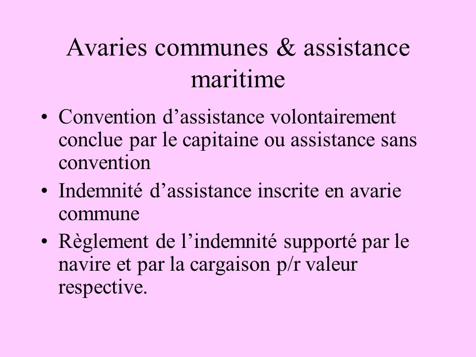 Avaries communes & assistance maritime Convention dassistance volontairement conclue par le capitaine ou assistance sans convention Indemnité dassista