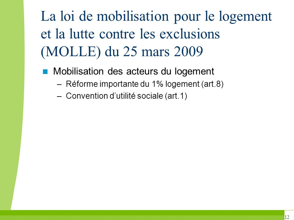 12 La loi de mobilisation pour le logement et la lutte contre les exclusions (MOLLE) du 25 mars 2009 Mobilisation des acteurs du logement –Réforme imp
