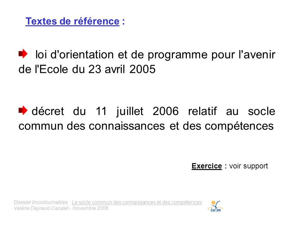 Textes de référence : loi d'orientation et de programme pour l'avenir de l'Ecole du 23 avril 2005 décret du 11 juillet 2006 relatif au socle commun de