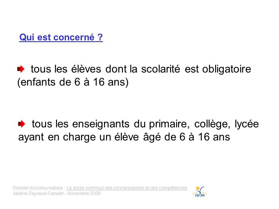 Dossier Incontournables : Le socle commun des connaissances et des compétences Valérie Dayraud-Cazalet - Novembre 2008 Qui est concerné ? tous les élè